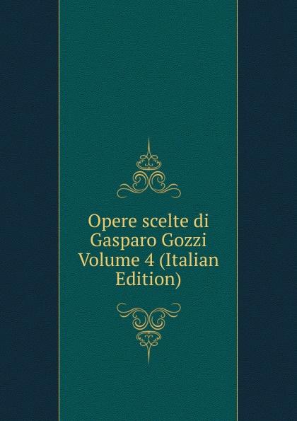 Opere scelte di Gasparo Gozzi Volume 4 (Italian Edition) цена и фото