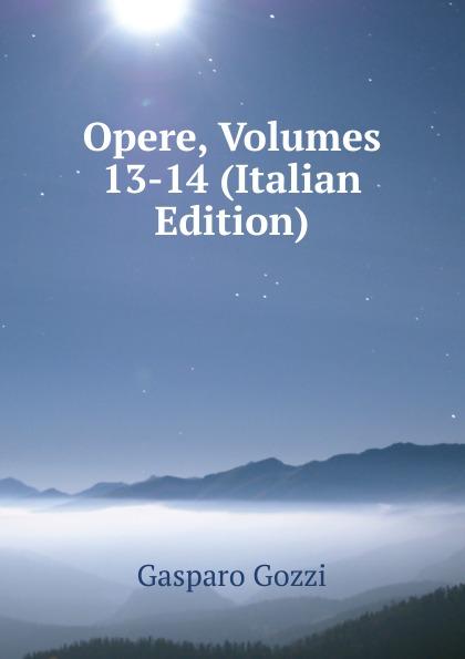 Gozzi Gasparo Opere, Volumes 13-14 (Italian Edition) цена и фото
