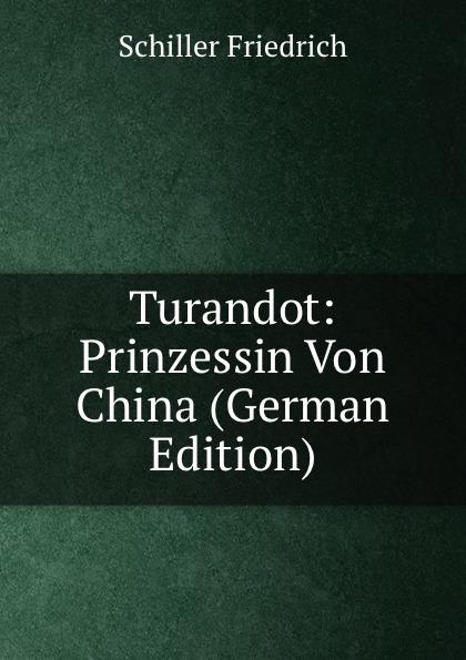 Schiller Friedrich Turandot: Prinzessin Von China (German Edition) friedrich von schiller turandot prinzessin von china