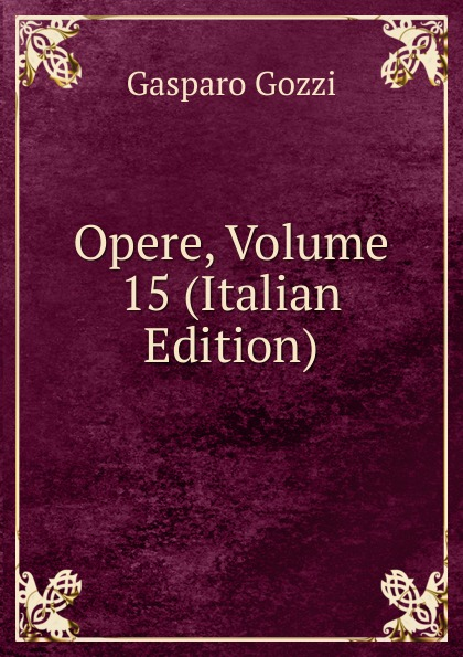 Gozzi Gasparo Opere, Volume 15 (Italian Edition) цена и фото