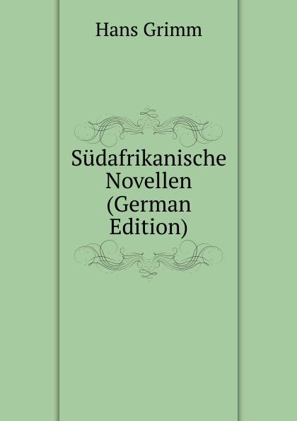 Hans Grimm Sudafrikanische Novellen (German Edition) hans ostwald verworfene novellen classic reprint