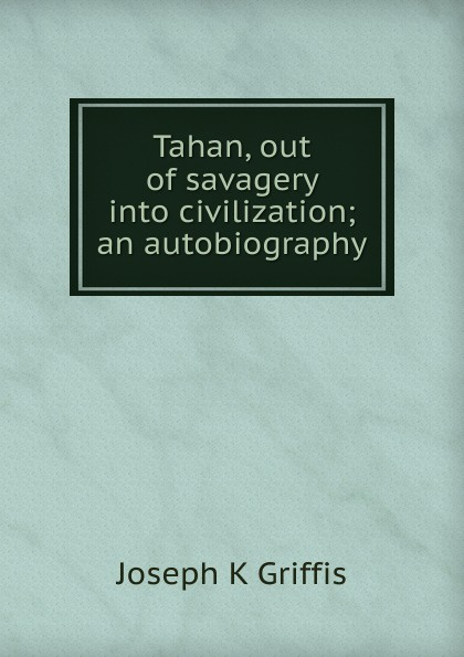Tahan, out of savagery into civilization; an autobiography