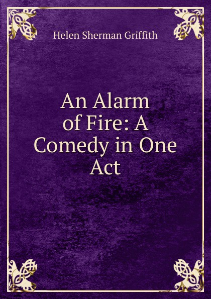 An Alarm of Fire: A Comedy in One Act