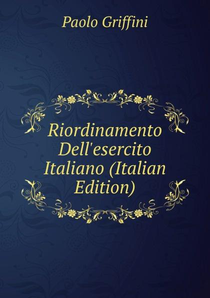 Paolo Griffini Riordinamento Dell.esercito Italiano (Italian Edition)