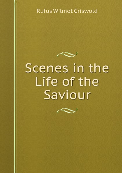 Фото - Griswold Rufus W Scenes in the Life of the Saviour rufus w griswold the poems of the hon mrs norton