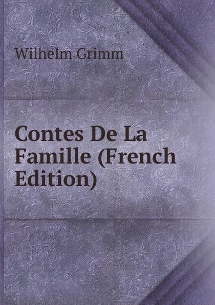 Brüder Grimm Contes De La Famille (French Edition) contes de grimm illustres