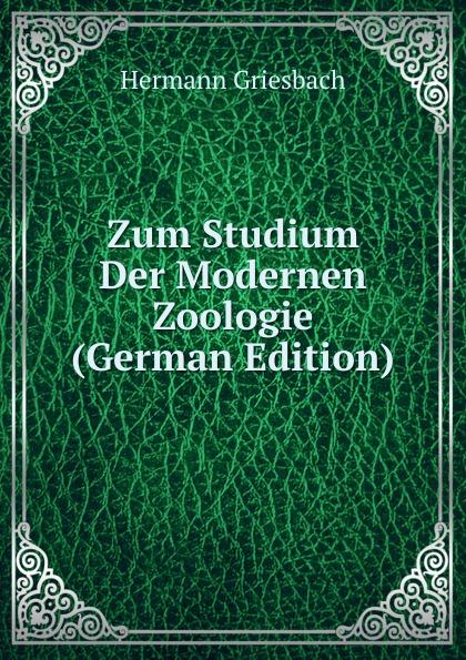 Hermann Griesbach Zum Studium Der Modernen Zoologie (German Edition) h griesbach zum studium der modernen zoologie