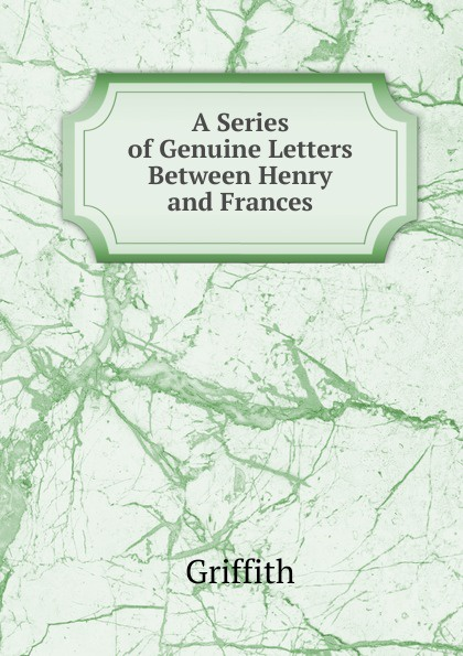 Griffith A Series of Genuine Letters Between Henry and Frances