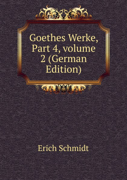 Erich Schmidt Goethes Werke, Part 4,.volume 2 (German Edition) цены