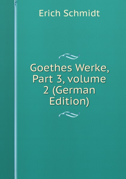 Erich Schmidt Goethes Werke, Part 3,.volume 2 (German Edition) цены