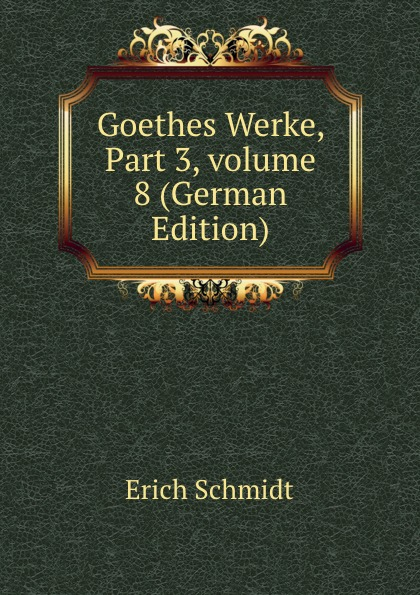 Erich Schmidt Goethes Werke, Part 3,.volume 8 (German Edition) цены