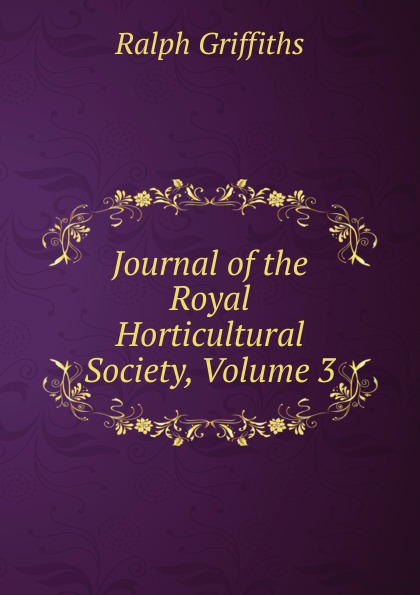 Ralph Griffiths Journal of the Royal Horticultural Society, Volume 3