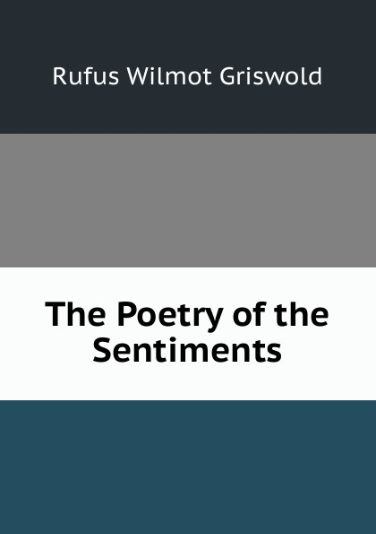 Фото - Griswold Rufus W The Poetry of the Sentiments rufus w griswold the poems of the hon mrs norton