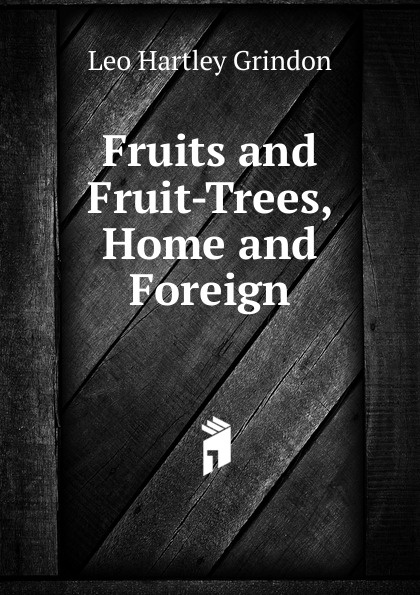 Фото - Leo Hartley Grindon Fruits and Fruit-Trees, Home and Foreign проводной и dect телефон foreign products vtech ds6671 3