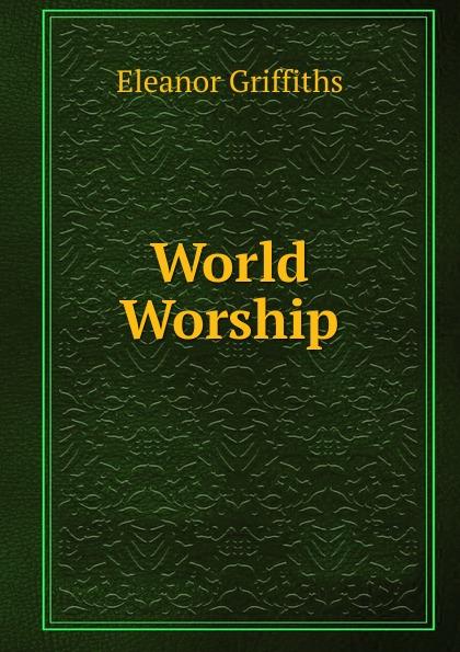 Eleanor Griffiths World Worship