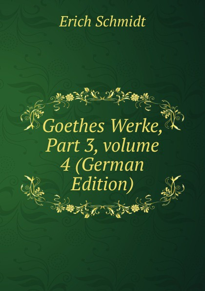 Erich Schmidt Goethes Werke, Part 3,.volume 4 (German Edition) цены