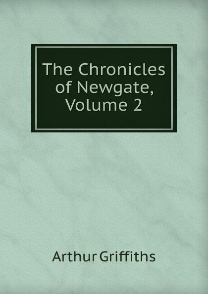 Griffiths Arthur The Chronicles of Newgate, Volume 2 newgate newgate brix392ch