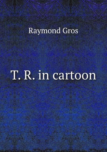 Raymond Gros T. R. in cartoon cartoon