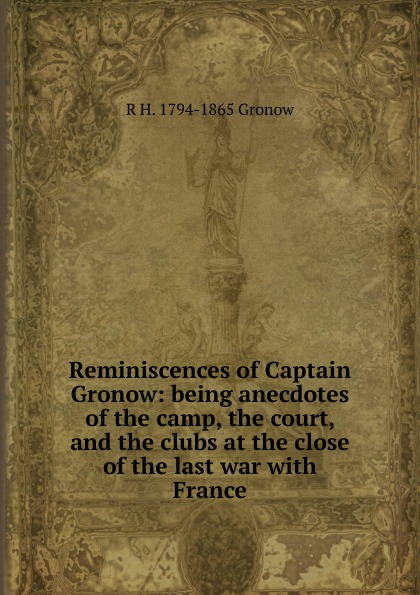 R H. 1794-1865 Gronow Reminiscences of Captain Gronow: being anecdotes of the camp, the court, and the clubs at the close of the last war with France gronow jukka zhuravlev sergey fashion meets socialism