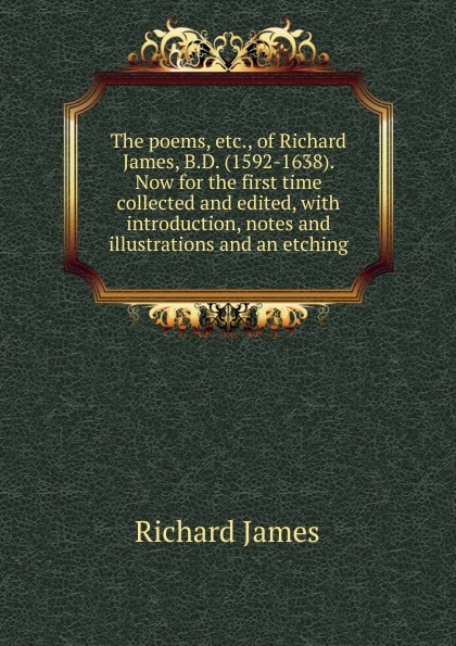 Richard James The poems, etc., of Richard James, B.D. (1592-1638). Now for the first time collected and edited, with introduction, notes and illustrations and an etching making certain it goes on – the collected poems of richard hugo
