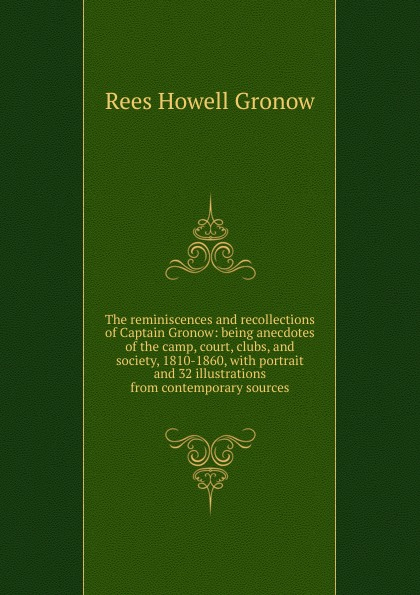 Rees Howell Gronow The reminiscences and recollections of Captain Gronow: being anecdotes of the camp, court, clubs, and society, 1810-1860, with portrait and 32 illustrations from contemporary sources gronow jukka zhuravlev sergey fashion meets socialism