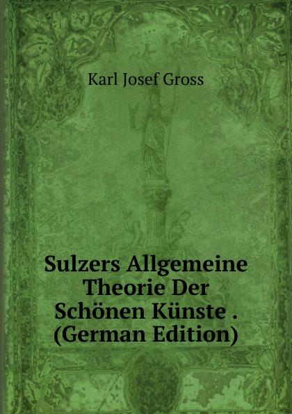 Sulzers Allgemeine Theorie Der Schonen Kunste . (German Edition)