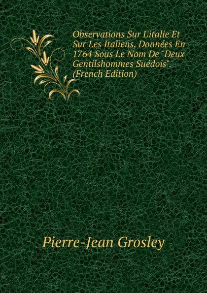 Фото - Pierre-Jean Grosley Observations Sur L.italie Et Sur Les Italiens, Donnees En 1764 Sous Le Nom De Deux Gentilshommes Suedois. (French Edition) jean paul gaultier le male