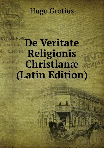 Hugo Grotius De Veritate Religionis Christianae (Latin Edition) hugo grotius epistolae celeberrimorum virorum latin edition