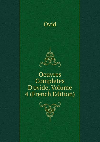 Publius Ovidius Naso Oeuvres Completes D.ovide, Volume 4 (French Edition) naso publius ovidius oeuvres completes d ovide t 4