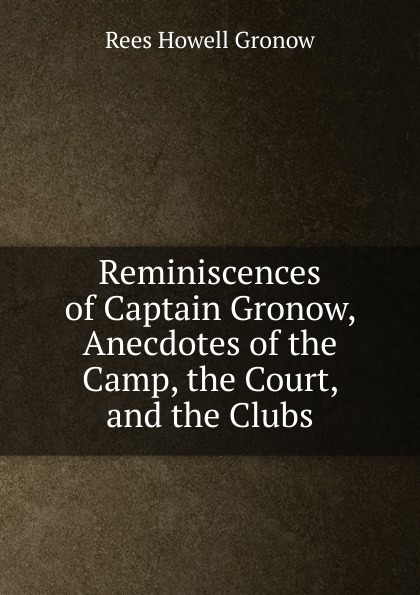 Rees Howell Gronow Reminiscences of Captain Gronow, Anecdotes of the Camp, the Court, and the Clubs gronow jukka zhuravlev sergey fashion meets socialism