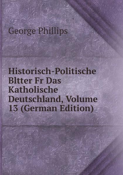 Historisch-Politische Bltter Fr Das Katholische Deutschland, Volume 13 (German Edition)