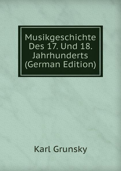 Karl Grunsky Musikgeschichte Des 17. Und 18. Jahrhunderts (German Edition)