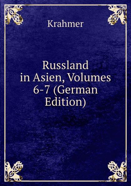 Krahmer Russland in Asien, Volumes 6-7 (German Edition)