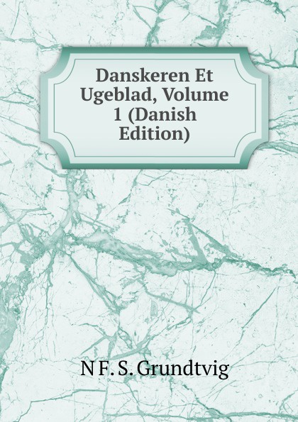 Danskeren Et Ugeblad, Volume 1 (Danish Edition)