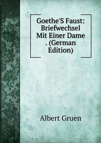 Albert Gruen Goethe.S Faust: Briefwechsel Mit Einer Dame . (German Edition)