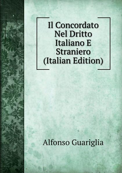 Alfonso Guariglia Il Concordato Nel Dritto Italiano E Straniero (Italian Edition)