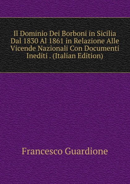 Francesco Guardione Il Dominio Dei Borboni in Sicilia Dal 1830 Al 1861 in Relazione Alle Vicende Nazionali Con Documenti Inediti . (Italian Edition) side brushes filters replacement for irobot roomba 860 880 805 980 960 robotic vacuum parts 800 900 series 10 filters 5 side