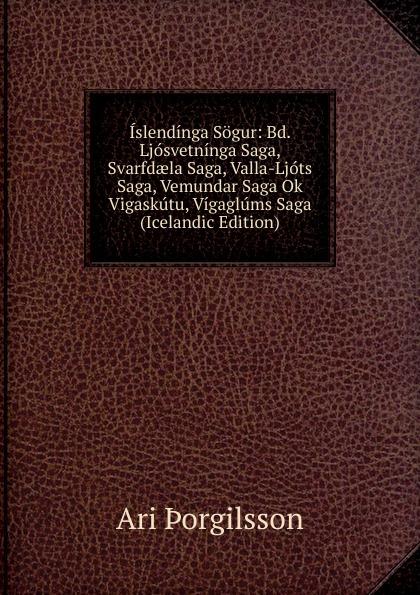Ari Þorgilsson Islendinga Sogur: Bd. Ljosvetninga Saga, Svarfdaela Saga, Valla-Ljots Saga, Vemundar Saga Ok Vigaskutu, Vigaglums Saga (Icelandic Edition) saga saga steel umbrellas