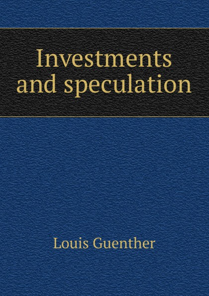Louis Guenther Investments and speculation practical speculation