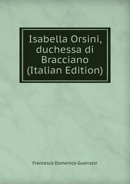 Guerrazzi Francesco Domenico Isabella Orsini, duchessa di Bracciano (Italian Edition) guerrazzi francesco domenico isabella orsini duchessa di bracciano italian edition