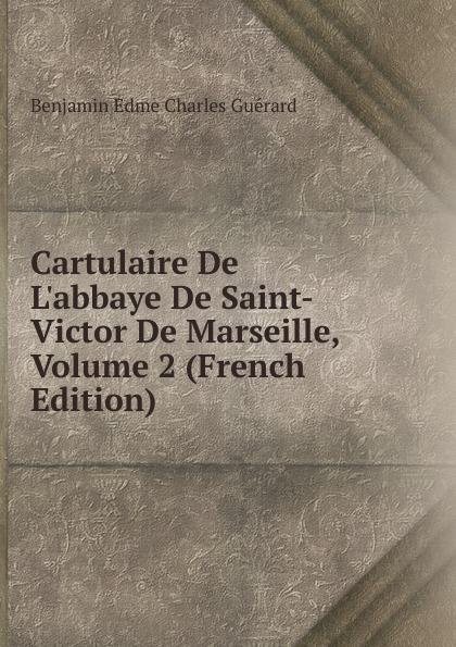 Benjamin Edme Charles Guérard Cartulaire De L.abbaye De Saint-Victor De Marseille, Volume 2 (French Edition) цены