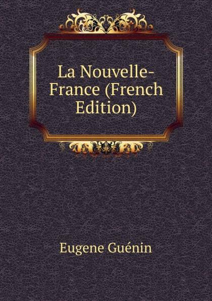 Eugène Guénin La Nouvelle-France (French Edition) eugène guénin cavelier de la salle
