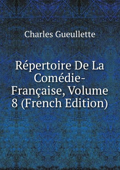 Repertoire De La Comedie-Francaise, Volume 8 (French Edition)