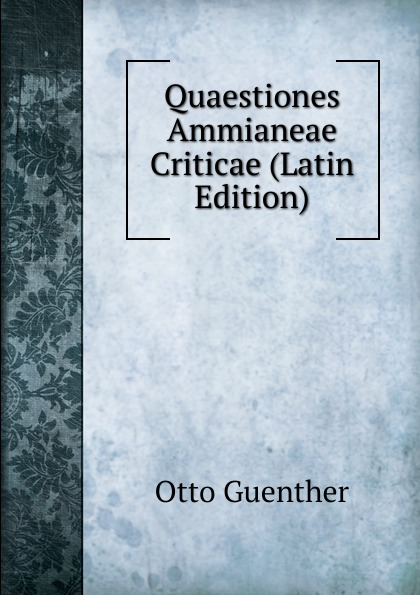 Otto Guenther Quaestiones Ammianeae Criticae (Latin Edition) j guenther guenther autocad – methods