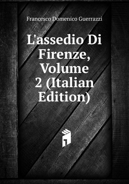 Guerrazzi Francesco Domenico L.assedio Di Firenze, Volume 2 (Italian Edition) guerrazzi francesco domenico isabella orsini duchessa di bracciano italian edition