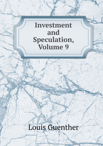 Louis Guenther Investment and Speculation, Volume 9 practical speculation