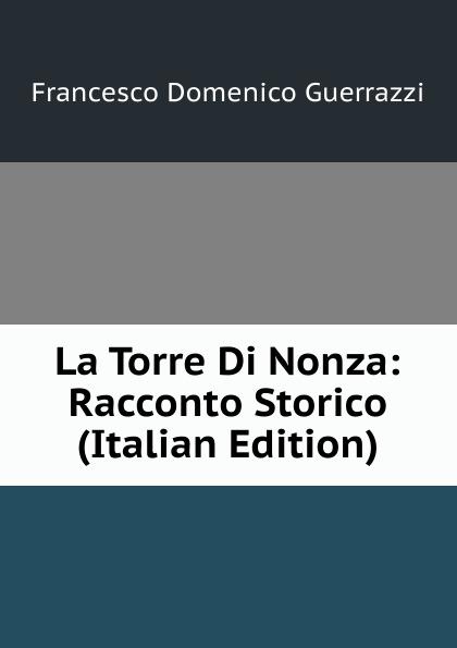 Guerrazzi Francesco Domenico La Torre Di Nonza: Racconto Storico (Italian Edition) guerrazzi francesco domenico isabella orsini duchessa di bracciano italian edition