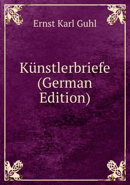 Ernst Karl Guhl Kunstlerbriefe (German Edition) шампунь guhl