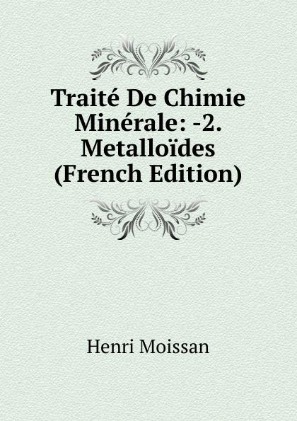 Henri Moissan Traite De Chimie Minerale: -2. Metalloides (French Edition) fournier henri traite de la typographie french edition
