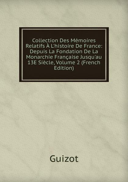 M. Guizot Collection Des Memoires Relatifs A L.histoire De France: Depuis La Fondation De La Monarchie Francaise Jusqu.au 13E Siecle, Volume 2 (French Edition)